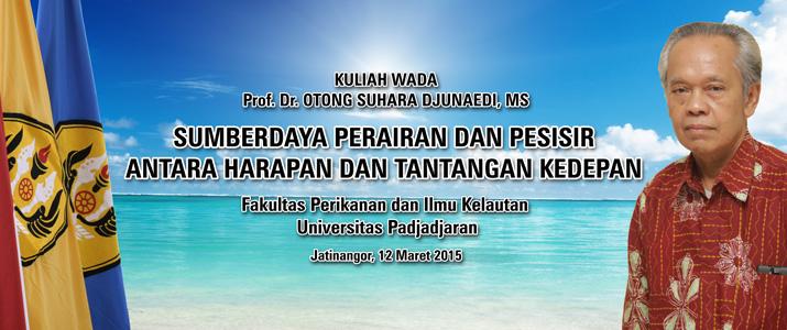 """Orasi Ilmiah Prof. Dr. Otong Suhara Djunaedi, MS, """"Sumberdaya Perairan dan Pesisir antara Harapan dan Tantangan Kedepan"""""""
